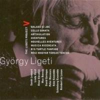 Ligeti Project Vol.5 Baladǎ Şi Joc / Cello Sonata / Artikulation / Aventures, Nouvelles Aventures / Musica Ricercata / Big Turtle Fanfare / Régi Magyar Társas Táncok